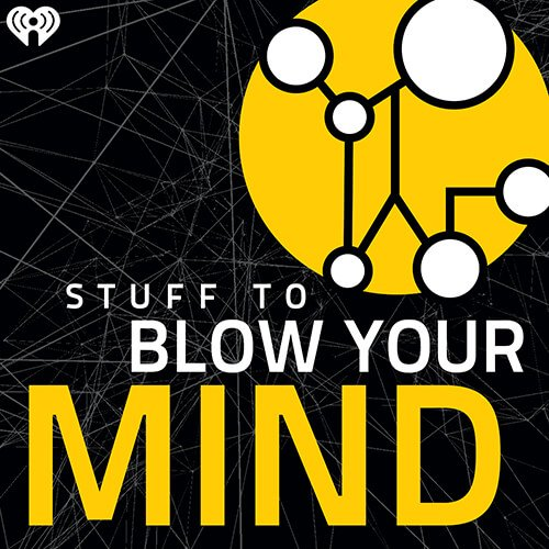 Stuff to Blow Your Mind podcast